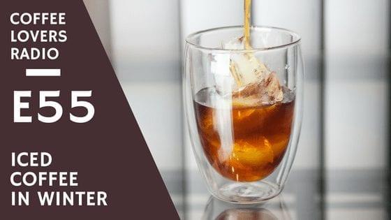 Coffee Lovers Radio Episode 55 - Iced Coffee