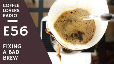 Coffee Lovers Radio E56 - Fixing a Bad Brew