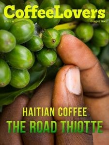 Haitian Coffee: The Road to Thiotte - Issue 46 - Coffee Lovers Magazine