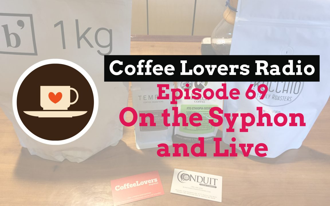 Coffee Lovers Radio Episode 69 - On the Syphon and Live