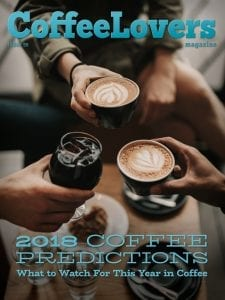 Coffee Predictions - 2018 - Coffee Lovers Magazine Issue 55