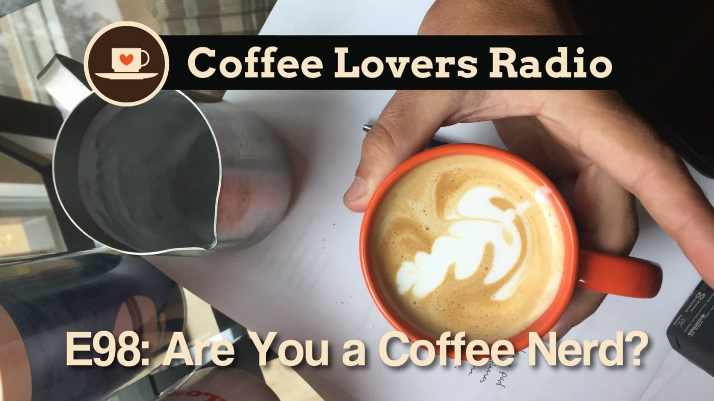 CLR-E98: How to Know When You're a Coffee Nerd - Coffee Lovers Radio Podcast